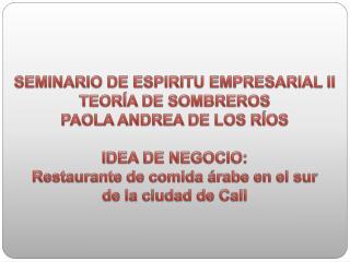 SEMINARIO DE ESPIRITU EMPRESARIAL II TEORÍA DE SOMBREROS PAOLA ANDREA DE LOS RÍOS IDEA DE NEGOCIO: