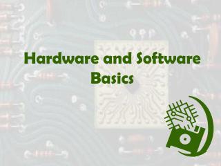 Hardware and Software Basics