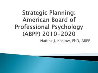 Strategic Planning: American Board of Professional Psychology (ABPP) 2010-2020