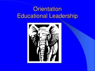Orientation Educational Leadership