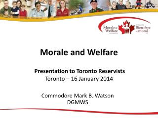 Morale and Welfare  Presentation to Toronto Reservists Toronto – 16 January 2014