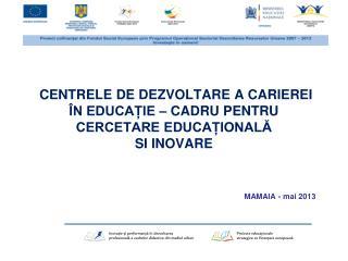 CENTRELE DE DEZVOLTARE A CARIEREI ÎN EDUCAȚIE – CADRU PENTRU CERCETARE EDUCAȚIONALĂ  SI INOVARE