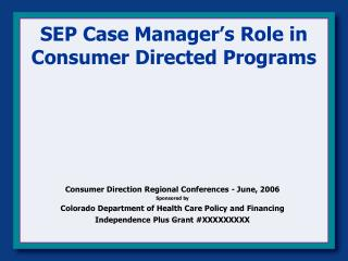 SEP Case Manager�s Role in  Consumer Directed Programs