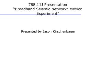 "788.11J Presentation ""Broadband Seismic Network: Mexico Experiment"""