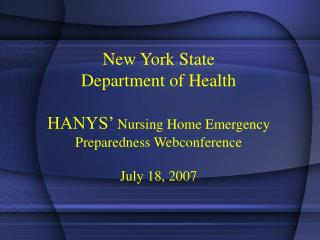 New York State  Department of Health  HANYS  Nursing Home Emergency Preparedness Webconference  July 18, 2007
