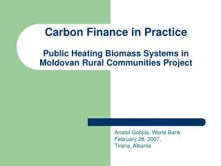 Carbon Finance in Practice Public Heating Biomass Systems in Moldovan Rural Communities Project