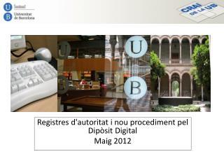 Registres d'autoritat i nou procediment pel Dipòsit Digital  Maig 2012