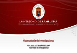 Vicerrectoría de investigaciones PhD. ARIEL REY BECERRA  BECERRA Vicerrector de Investigaciones
