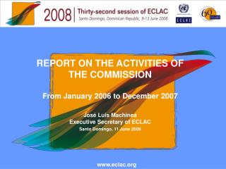 REPORT ON THE ACTIVITIES OF THE COMMISSION From January 2006 to December 2007 José Luis Machinea