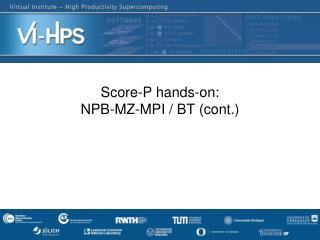 Score-P hands-on: NPB-MZ-MPI / BT (cont . )
