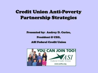 Credit Union Anti-Poverty Partnership Strategies Presented by:  Audrey D. Cerise,