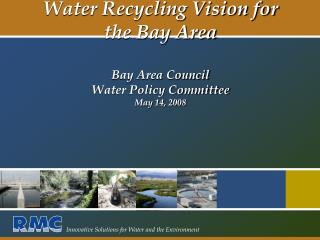 Water Recycling Vision for the Bay Area Bay Area Council  Water Policy Committee May 14, 2008
