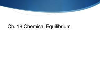 Ch. 18 Chemical Equilibrium