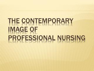 The  Contemporary Image of Professional Nursing
