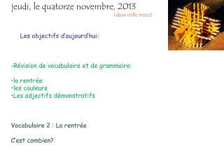 Les objectifs d'aujourd'hui: Révision de vocabulaire et de grammaire:  la rentrée