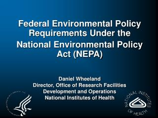 Federal Environmental Policy Requirements Under the  National Environmental Policy Act (NEPA)