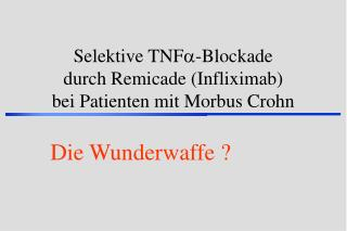 Selektive TNF  -Blockade  durch Remicade (Infliximab) bei Patienten mit Morbus Crohn