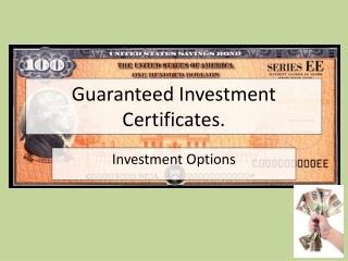 Guaranteed Investment Certificates.