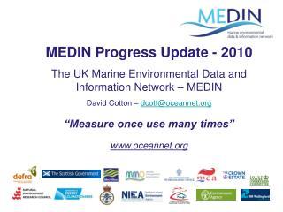 MEDIN Progress Update - 2010 The UK Marine Environmental Data and Information Network – MEDIN