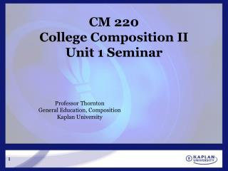 CM 220 College Composition II  Unit 1 Seminar