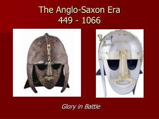 The Anglo-Saxon Era 449 - 1066