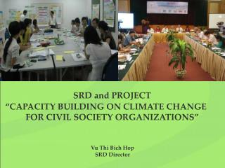 "SRD and PROJECT  ""CAPACITY BUILDING ON CLIMATE CHANGE FOR CIVIL SOCIETY ORGANIZATIONS"""