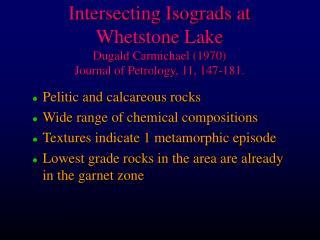 Intersecting Isograds at Whetstone Lake Dugald Carmichael 1970 Journal of Petrology, 11, 147-181.