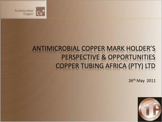 Antimicrobial copper Mark Holder's Perspective & opportunities copper tubing  africa  ( pty ) ltd