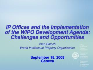 IP Offices and the Implementation of the WIPO Development Agenda:  Challenges and Opportunities