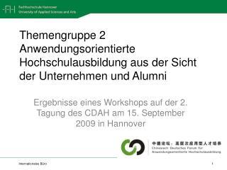 Themengruppe 2 Anwendungsorientierte Hochschulausbildung aus der Sicht der Unternehmen und Alumni