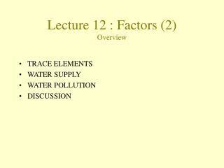 Lecture  12  :  Factors (2)  Overview