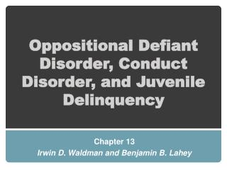 Oppositional Defiant Disorder, Conduct Disorder, and Juvenile Delinquency