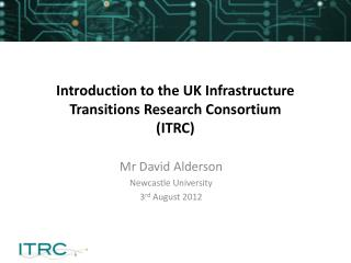 Introduction to the UK Infrastructure Transitions Research Consortium (ITRC)