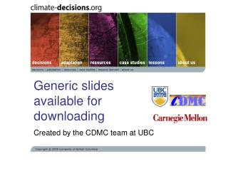 Generic slides available for downloading Created by the CDMC team at UBC