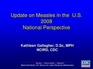 Update on Measles in the  U.S.  2008 National Perspective