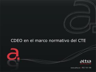 CDEO en el marco normativo del CTE