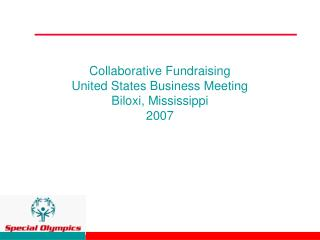 Collaborative Fundraising  United States Business Meeting Biloxi, Mississippi 2007