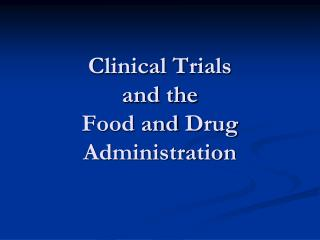 Clinical Trials and the Food and  Drug Administration