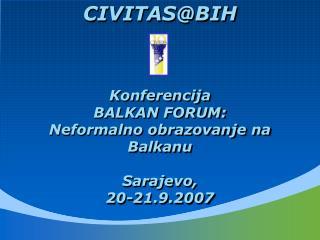 Konferencija  BALKAN FORUM: Neformalno obrazovanje  na Balkanu Sarajevo,  20 - 2 1.9.2007
