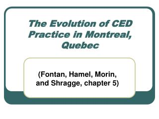 The Evolution of CED Practice in Montreal, Quebec