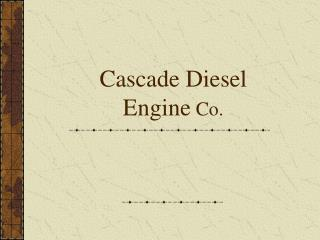Cascade Diesel Engine  Co.
