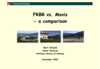 FRBR vs. Mavis - a comparison Berit Stifjeld Senior librarian National Library of Norway