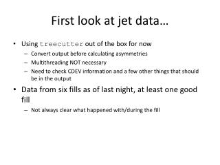 First look at jet data…