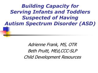 Building Capacity for  Serving Infants and Toddlers Suspected of Having  Autism Spectrum Disorder ASD