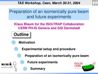 Preparation of an isomerically pure beam and future experiments