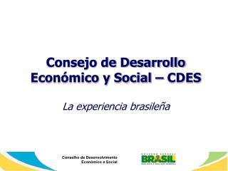 Consejo de Desarrollo Económico y Social – CDES La experiencia brasileña