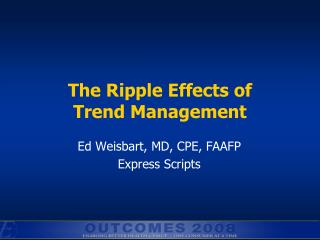 The Ripple Effects of  Trend Management