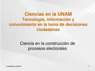 Ciencias en la UNAM Tecnología, información y conocimiento en la toma de decisiones ciudadanas