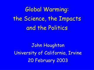 Global Warming:  the Science, the Impacts and the Politics