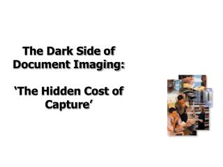 The Dark Side of Document Imaging: �The Hidden Cost of Capture�
